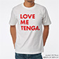 LOVE ME TENGA T-SHIRTS